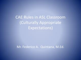CAE Rules in ASL Classroom (Culturally Appropriate  Expectations)