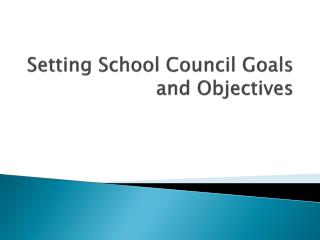 Setting School Council Goals and Objectives
