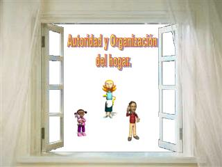 Autoridad y Organización  del hogar.