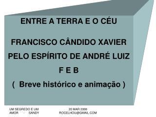 ENTRE A TERRA E O CÉU FRANCISCO CÂNDIDO XAVIER PELO ESPÍRITO DE ANDRÉ LUIZ  F E B