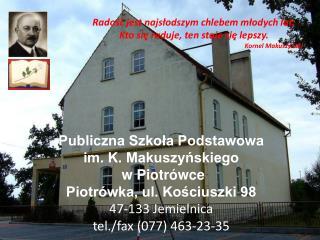 Publiczna Szkoła Podstawowa  im. K. Makuszyńskiego  w Piotrówce Piotrówka, ul. Kościuszki 98
