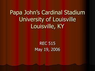 Papa John's Cardinal Stadium University of Louisville Louisville, KY