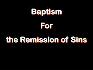 Baptism For the Remission of Sins