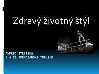 Andrej Strieška  5.A ZŠ Trenčianske Teplice