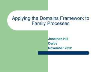 Applying the Domains Framework to Family Processes