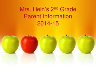 Mrs. Hein's 2 nd  Grade Parent Information 2014-15