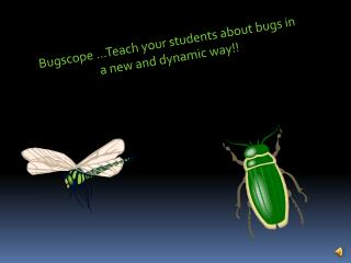 Bugscope …Teach your students about bugs in a new and dynamic way!!