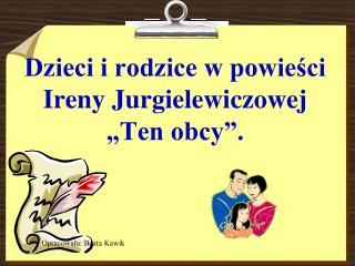 """Dzieci i rodzice w powieści Ireny Jurgielewiczowej """"Ten obcy""""."""