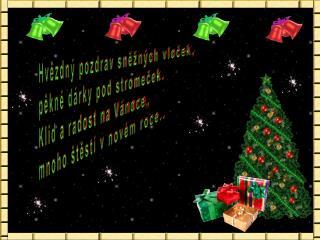 Hvězdný pozdrav sněžných vloček, pěkné dárky pod stromeček. Klid a radost na Vánoce,