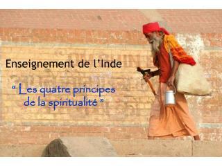 """Enseignement de l'Inde """"Les quatre principes  de la spiritualité"""""""