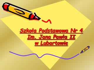 Szkoła Podstawowa Nr 4 Im. Jana Pawła II w Lubartowie