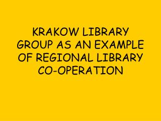 KRAKOW LIBRARY GROUP AS AN EXAMPLE OF REGIONAL LIBRARY CO-OPERATION