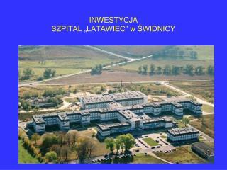 """INWESTYCJA  SZPITAL """"LATAWIEC"""" w ŚWIDNICY"""