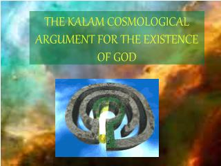 THE KALAM COSMOLOGICAL ARGUMENT FOR THE EXISTENCE OF GOD
