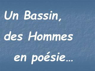 Un Bassin,  des Hommes   en poésie…