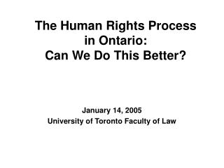 The Human Rights Process  in Ontario:  Can We Do This Better