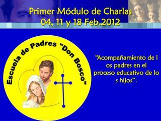 Primer Módulo de Charlas 04, 11 y 18 Feb.2012