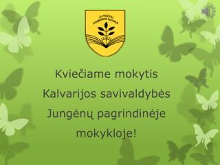 Kviečiame mokytis  Kalvarijos savivaldybės  Jungėnų pagrindinėje mokykloje !