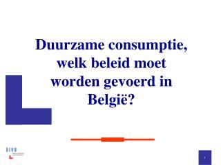 Duurzame consumptie, welk beleid moet worden gevoerd in België?