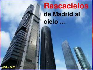 Rascacielos de Madrid al cielo …