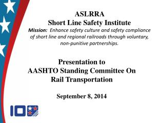 Presentation to AASHTO  Standing Committee On  Rail Transportation  September 8, 2014