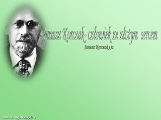 Janusz Korczak i ja