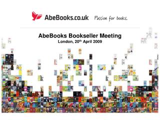 AbeBooks Bookseller Meeting  London, 20 th  April 2009