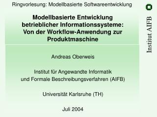 Andreas Oberweis Institut für Angewandte Informatik und Formale Beschreibungsverfahren (AIFB)