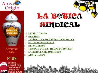 1.-    LUCHA O TRAGA 2.-    DESPIDOS 3.-    15 AÑOS DE LA SECCION SINDICAL DE CGT