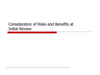 Consideration of Risks and Benefits at  Initial Review