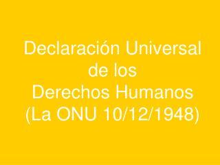 Declaraci�n Universal de los Derechos Humanos (La ONU 10/12/1948)
