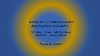 LES  PLUS BEAUX DETOURS  DE FRANCE Région Ile de France, autour de Paris.