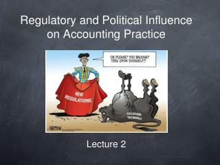 Regulatory and Political Influence on Accounting Practice Lecture 2