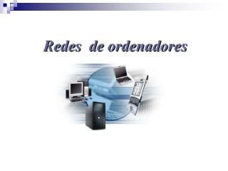 1. Concepto 2. Objetivos 3. Tipo de redes 4. Topologías de red 5. Elementos de una LAN
