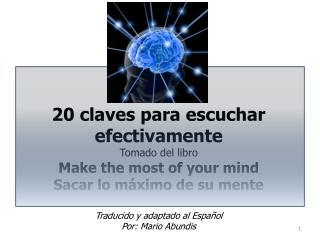 20 claves para escuchar efectivamente Tomado del libro  Make the most of your  mind