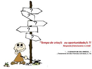 �Tempo de crise/s ��ou oportunidade/s ?! Resposta franciscana e crist�