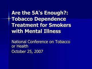Are the 5A's Enough?: Tobacco Dependence Treatment for Smokers with Mental Illness