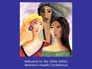 Welcome to the 2006 OHSU Women's Health Conference