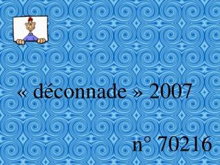 «déconnade» 2007                         n° 70216