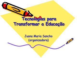 Tecnologias para Transformar a Educa  o