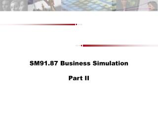 SM91.87 Business Simulation  Part II
