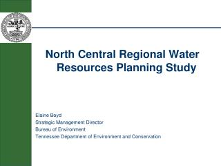 North Central Regional Water Resources Planning Study  Elaine Boyd Strategic Management Director