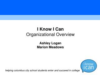 I Know I Can Organizational Overview Ashley Logan Marion Meadows