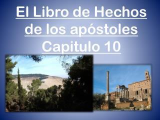 El Libro de Hechos de los apóstoles Capitulo 10