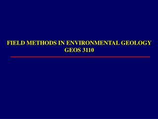 FIELD METHODS IN ENVIRONMENTAL GEOLOGY GEOS 3110