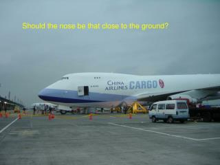 Should the nose be that close to the ground?