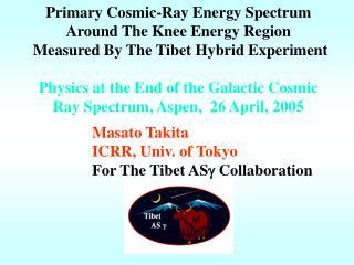 Masato Takita ICRR, Univ. of Tokyo For The Tibet AS g  Collaboration