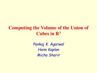 Computing the Volume of the Union of Cubes in R 3