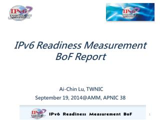 IPv6 Readiness Measurement  BoF  Report