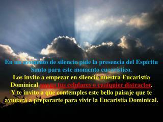 En un momento de silencio pide la presencia del Espíritu Santo para este momento eucarístico.